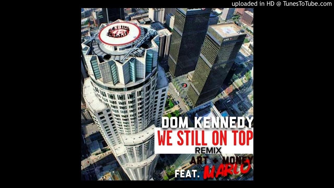 Dom Kennedy - We Still On Top w/ ART & MONEY MARLO