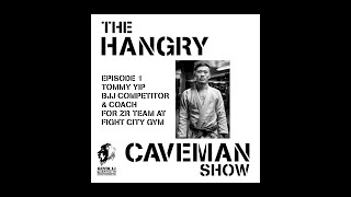 🦁Hangry Caveman Ep1 with Tommy Yip (BJJ competitor and coach)