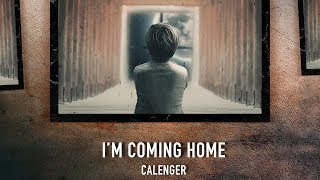 I 39 M Coming Home CALENGER.mp3