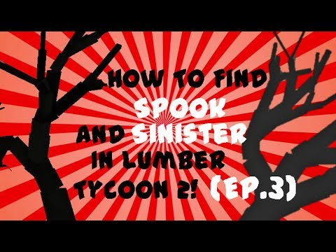 Spook And Sinister Wood Spawn Locations! (Lumber Tycoon 2!) (Episode 3)