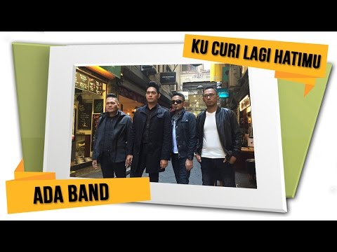 ADA BAND - Kucuri Lagi Hatimu [Official Lyrics Video]