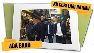 Video ADA BAND - Kucuri Lagi Hatimu [Official Lyrics Video] download MP3, 3GP, MP4, WEBM, AVI, FLV Oktober 2018