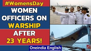 Indian Navy deploys lady officers on warships after 23 years | Oneindia News
