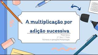 A Multiplicação por Adição Sucessiva 2.º Ano