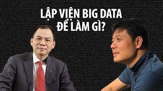 Giáo sư Văn và tỉ phú Vượng muốn làm gì với Viện Big Data