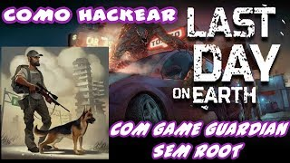 COMO HACKEAR LAST DAY ON EARTH COM GAME GUARDIAN SEM ROOT NO ROOT 2018