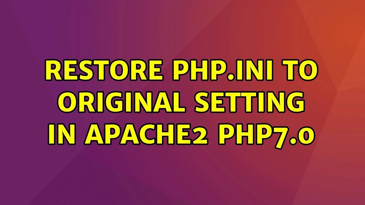 Ubuntu: Restore php.ini to original setting in apache2 php7.0