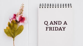 Q and A Friday