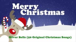 Silver Bells (50 Original Christmas Songs)