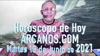 HOROSCOPO DE HOY de ARCANOS.COM - Martes 15 de Junio de 2021