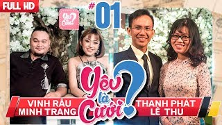 YÊU LÀ CƯỚI? | TẬP 1 UNCUT | Vinh Râu - Minh Trang | Thanh Phát - Lê Thu | 211017 💙