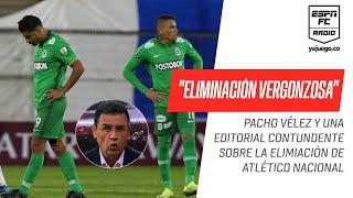 """#Pacho #Vélez, sobre la actuación de #AtléticoNacional: """"Eliminación vergonzosa"""""""