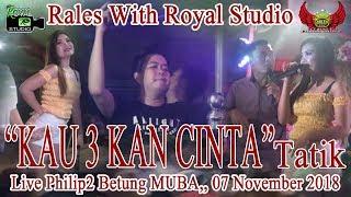 KAU 3KAN CINTA RALES Philip 2 Betung 07 11 18 By Royal Studio