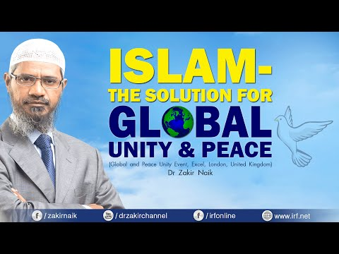 IS ISLAM THE SOLUTION FOR GLOBAL UNITY AND PEACE | LECTURE | DR ZAKIR NAIK