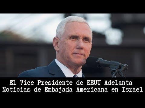 El Vice Presidente de EEUU Adelanta Noticias de Embajada Americana en Israel
