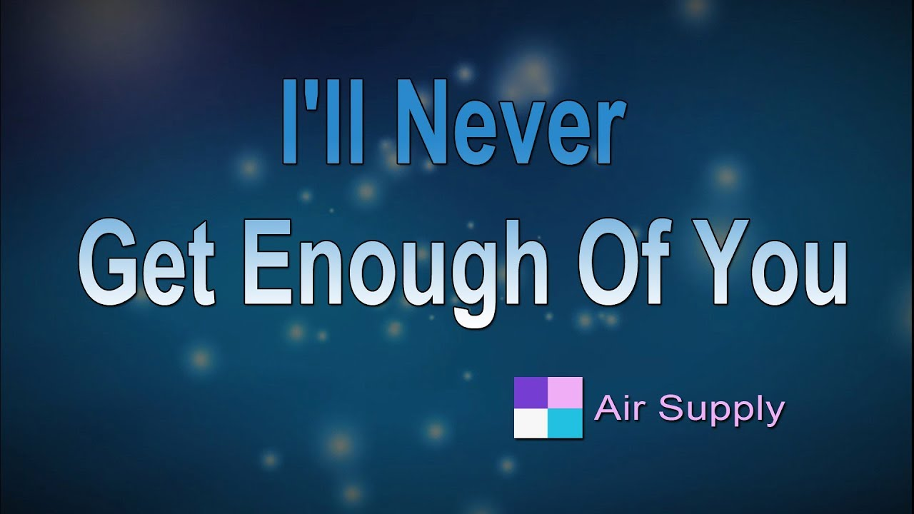 I'll Never Get Enough Of You ♦ Air Supply ♦ Karaoke ♦ Instrumental ♦ Cover Song