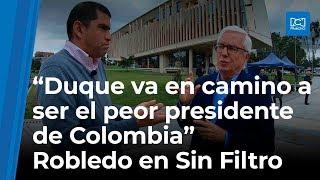 """""""Duque va en camino a ser el peor presidente de Colombia"""": Robledo en """"Sin Filtro"""""""