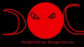 The Bad Wolf ver stronger than you