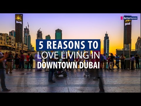 5 Reasons to Love Living in Downtown Dubai