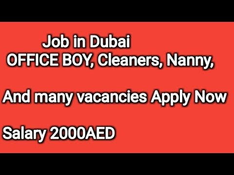 Job In Dubai Office Boy, Cleaners, Nanny, Housemaid, Salary 2000AED Apply Now