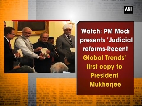 Watch: PM Modi presents 'Judicial reforms-Recent Global Trends' first copy to President Mukherjee
