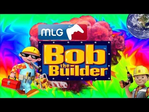 MLG Bob The Builder