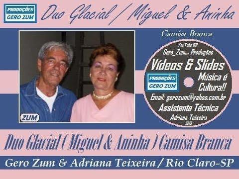 Duo Glacial Miguel Aninha Camisa Branca Gero Zum Youtube