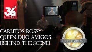 Carlitos Rossy - Quien Dijo Amigos [Behind The Scene]