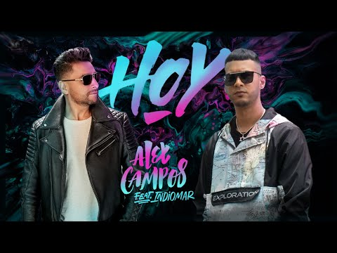 Alex Campos Feat Indiomar Hoy Video Oficial