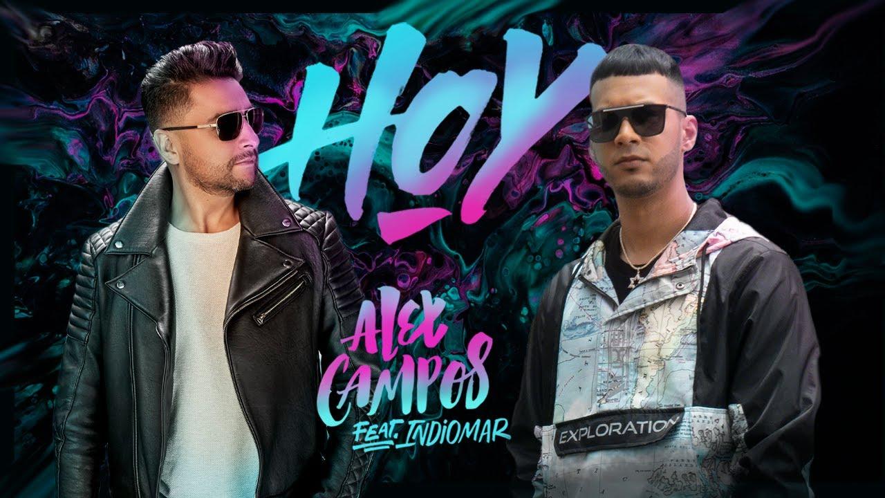 Alex Campos Feat Indiomar Hoy Video Oficial Youtube
