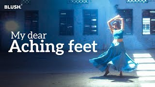 My Dear Aching Feet | International Dance Day Special | Blush