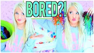 What To Do When You're Bored At HOME!