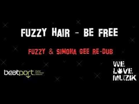 Fuzzy Hair - Be Free (Fuzzy & Simona Gee RE-DUB)