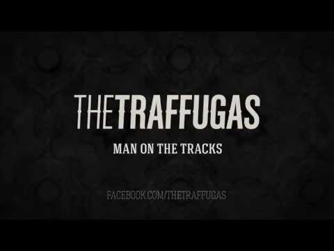 The Traffugas - Man On The Tracks