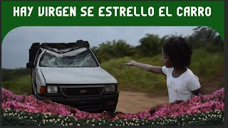 Hay Virgen se estrello el carro