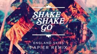 Shake Shake Go - England Skies (Papier Remix)