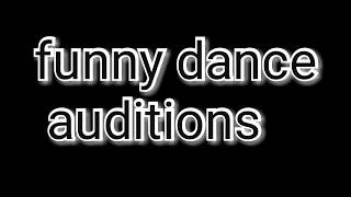 Funny dance auditions watch till the end