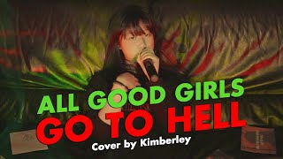 ALL GOOD GIRLS GO TO HELL - BILLIE EILISH (Cover by Kimberley)