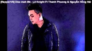 [RapperVN] Dizz mah life - Lil Knight Ft Thanh Phuong & Nguyễn Hồng Hải