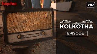 Kolkotha | Bengali Mini Series | Episode 1 | hoichoi