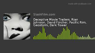 Deceptive Movie Trailers, Rian Johnson, David Fincher, Pacific Rim, Geostorm, Dark Tower