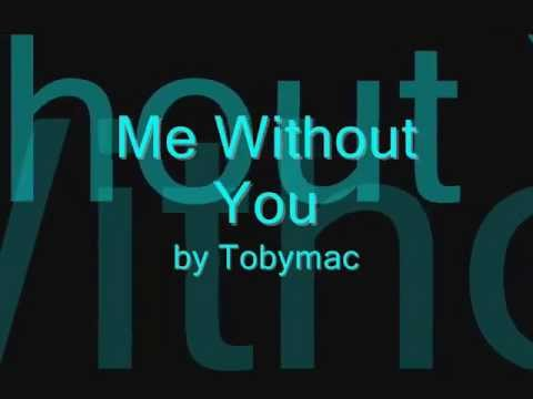 Tobymac- Me Without You
