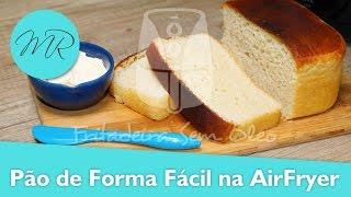 Pão de Forma Fácil na AirFryer - Fritadeira Sem Óleo