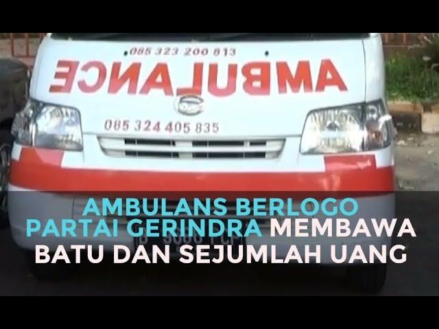 Ambulans Berlogo Partai Gerindra Membawa Batu dan Sejumlah Uang