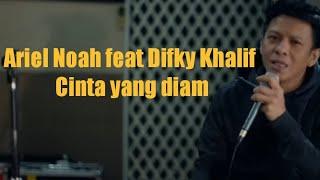 Download lagu Ariel Noah - Cinta Yang Diam Feat. Difki Khalif
