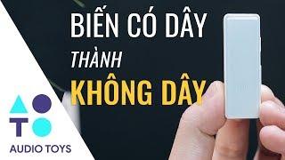[Audio Toys #14] Hô biến tai nghe thường thành KHÔNG DÂY!!!