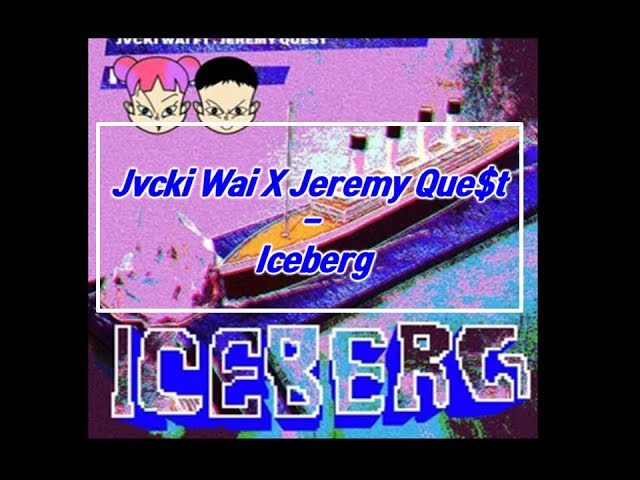Jvcki Wai X Jeremy Que$t - Iceberg (????)