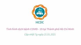 [HCDC] COVID-19: Tình hình tại Thành phố Hồ Chí Minh (cập nhật 7g ngày 21/01/2021)