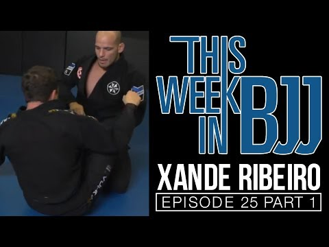 """This week in BJJ with Episode 25 Alexandre """"Xande"""" Ribeiro Part 1 of 3"""