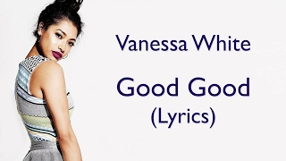 Vanessa White - Good Good (Lyrics)